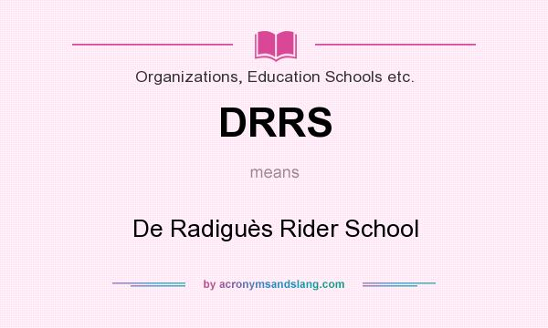 What does DRRS mean? It stands for De Radiguès Rider School