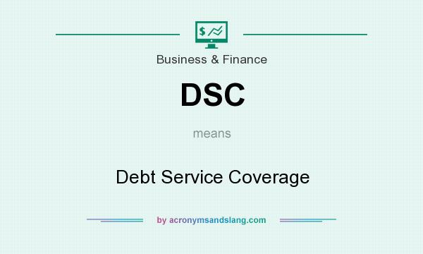 What does DSC mean? It stands for Debt Service Coverage