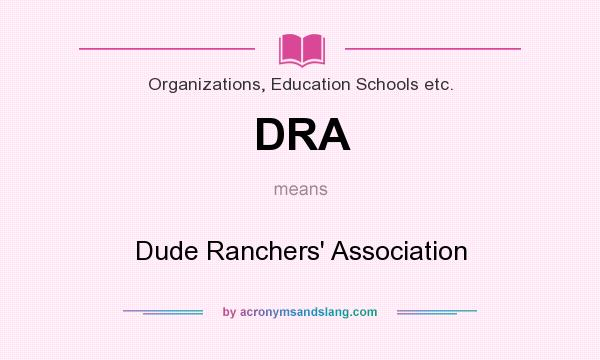 What does DRA mean? It stands for Dude Ranchers` Association