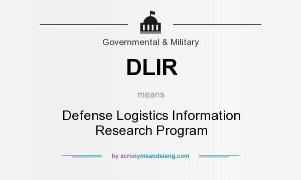 What does DLIR mean? It stands for Defense Logistics Information Research Program