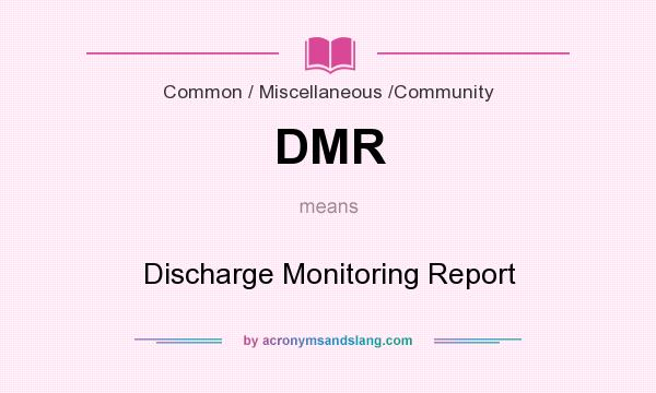 What does DMR mean? It stands for Discharge Monitoring Report