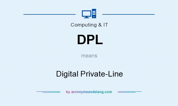 What does DPL mean? It stands for Digital Private-Line
