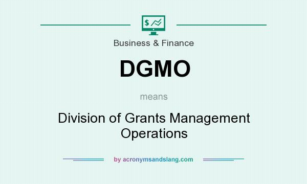 What does DGMO mean? It stands for Division of Grants Management Operations