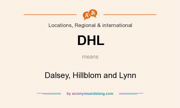 What does DHL mean? It stands for Dalsey, Hillblom and Lynn