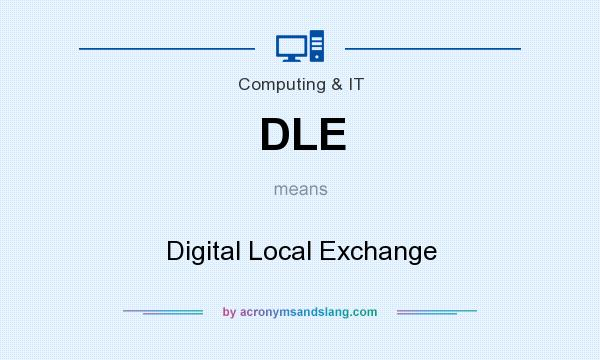 What does DLE mean? It stands for Digital Local Exchange