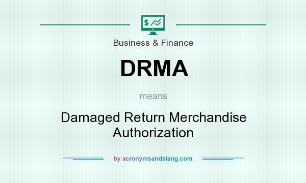 What does DRMA mean? It stands for Damaged Return Merchandise Authorization