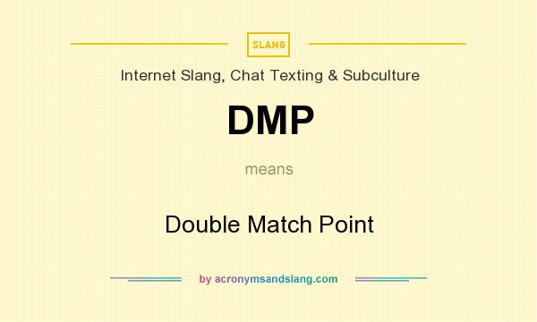 What does DMP mean? It stands for Double Match Point