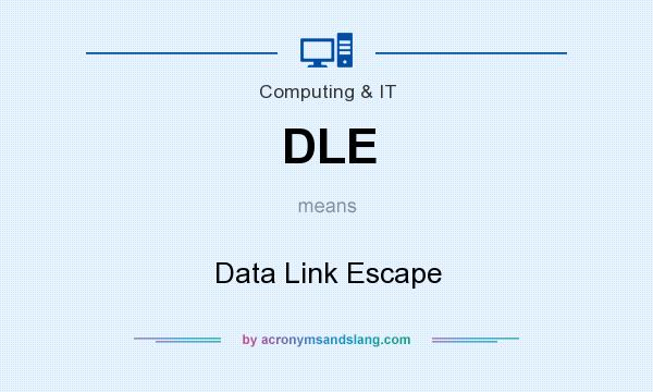 What does DLE mean? It stands for Data Link Escape
