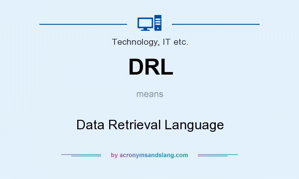 What does DRL mean? It stands for Data Retrieval Language