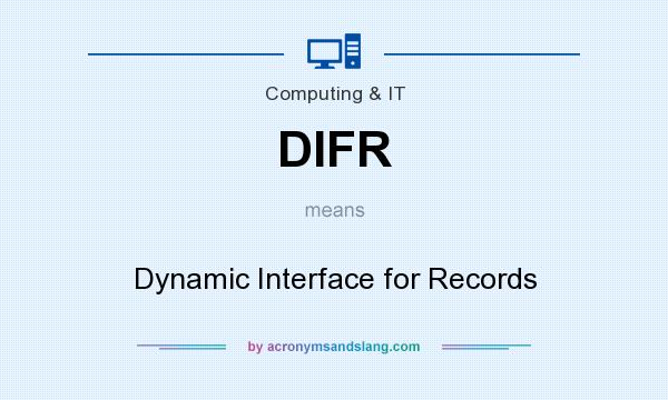 What does DIFR mean? It stands for Dynamic Interface for Records
