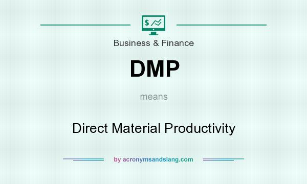 What does DMP mean? It stands for Direct Material Productivity