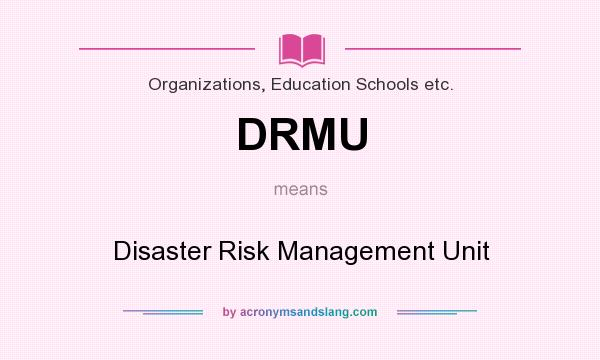 What does DRMU mean? It stands for Disaster Risk Management Unit