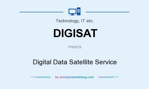 What does DIGISAT mean? It stands for Digital Data Satellite Service