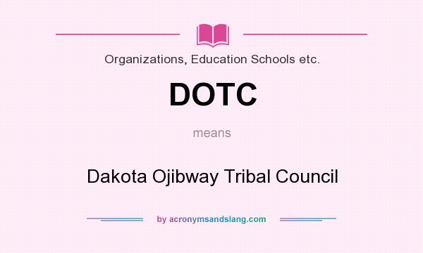 What does DOTC mean? It stands for Dakota Ojibway Tribal Council