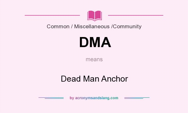 What does DMA mean? It stands for Dead Man Anchor