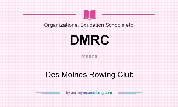 What does DMRC mean? It stands for Des Moines Rowing Club