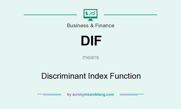 What does DIF mean? It stands for Discriminant Index Function