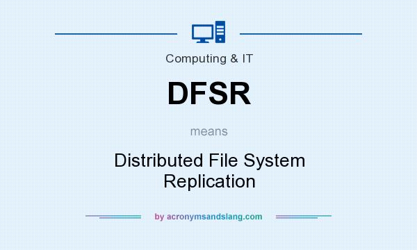 What does DFSR mean? It stands for Distributed File System Replication