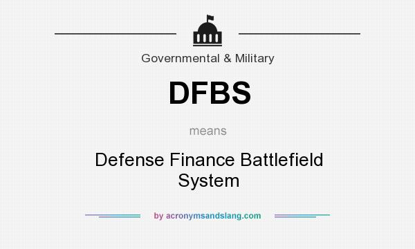 What does DFBS mean? It stands for Defense Finance Battlefield System