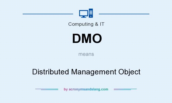 What does DMO mean? It stands for Distributed Management Object