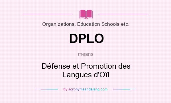 What does DPLO mean? It stands for Défense et Promotion des Langues d`Oïl