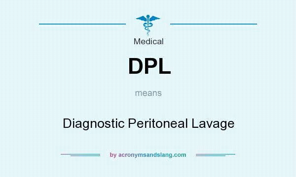 What does DPL mean? It stands for Diagnostic Peritoneal Lavage