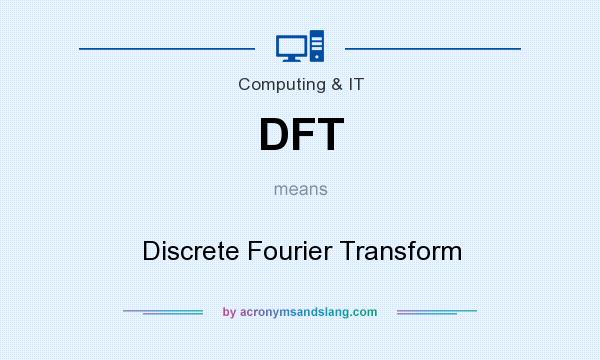 What does DFT mean? It stands for Discrete Fourier Transform