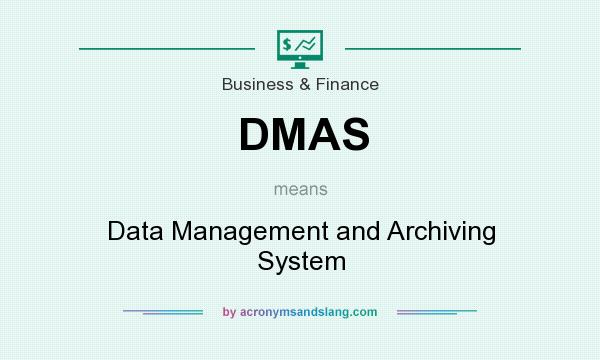 What does DMAS mean? It stands for Data Management and Archiving System