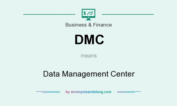 What does DMC mean? It stands for Data Management Center