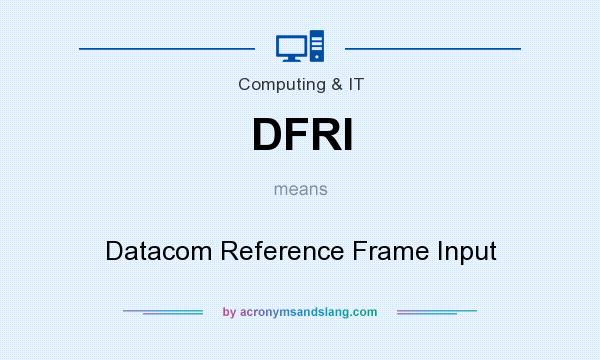 What does DFRI mean? It stands for Datacom Reference Frame Input