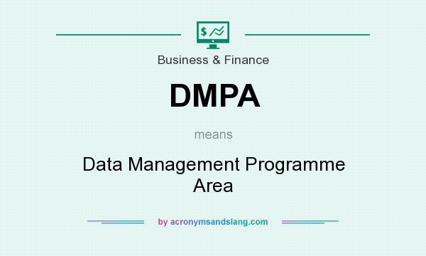 What does DMPA mean? It stands for Data Management Programme Area