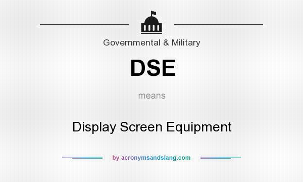 What does DSE mean? It stands for Display Screen Equipment
