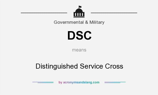 What does DSC mean? It stands for Distinguished Service Cross