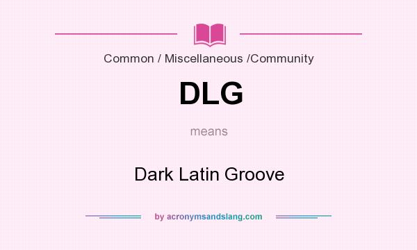 What does DLG mean? It stands for Dark Latin Groove