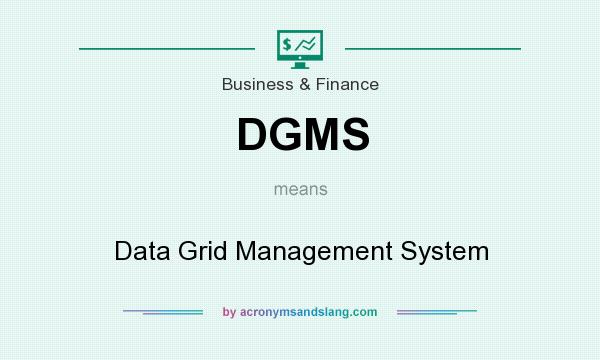 What does DGMS mean? It stands for Data Grid Management System