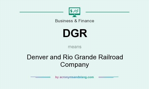 What does DGR mean? It stands for Denver and Rio Grande Railroad Company