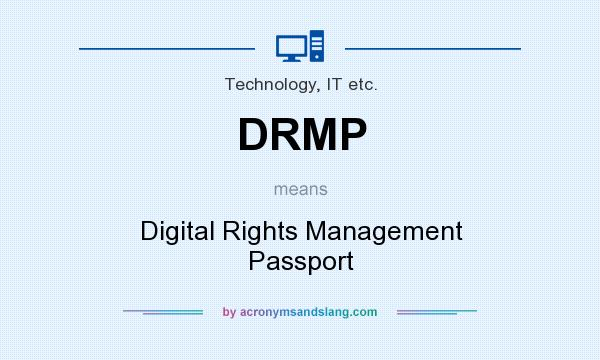 What does DRMP mean? It stands for Digital Rights Management Passport
