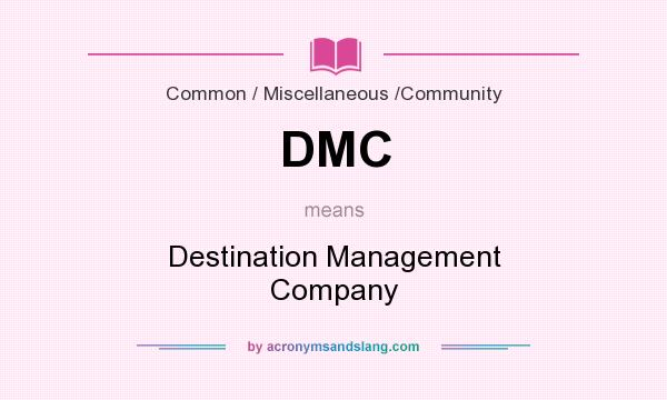 What does DMC mean? It stands for Destination Management Company