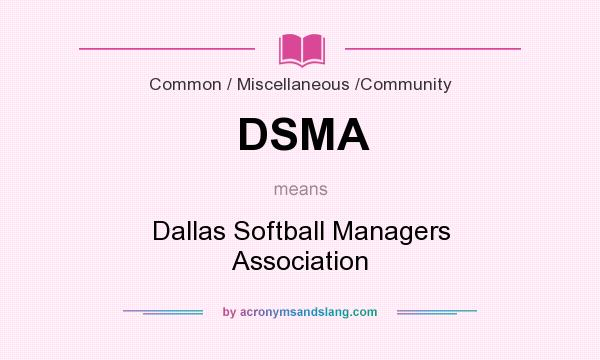 What does DSMA mean? It stands for Dallas Softball Managers Association
