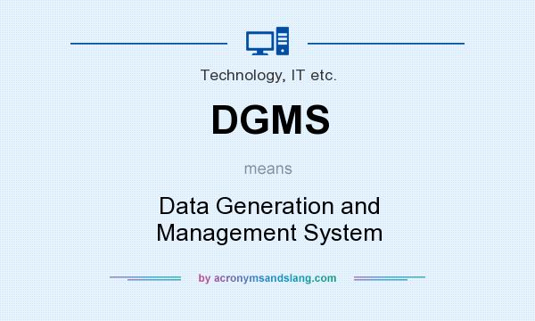 What does DGMS mean? It stands for Data Generation and Management System