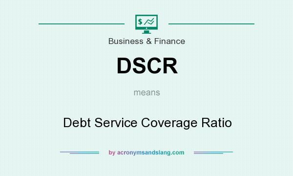What does DSCR mean? It stands for Debt Service Coverage Ratio