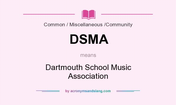 What does DSMA mean? It stands for Dartmouth School Music Association
