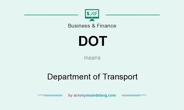 What does DOT mean? It stands for Department of Transport