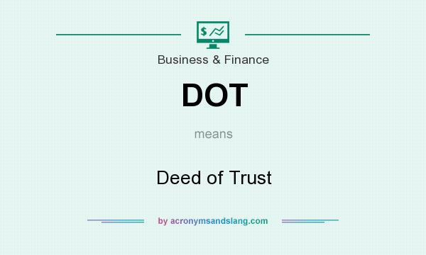 What does DOT mean? It stands for Deed of Trust
