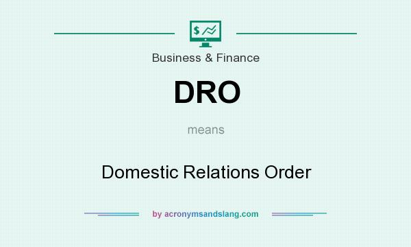 What does DRO mean? It stands for Domestic Relations Order