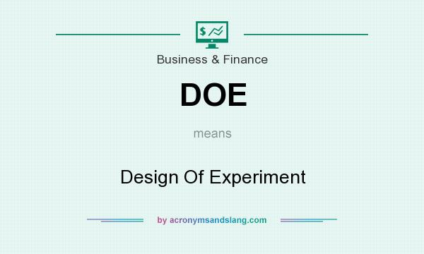 What does DOE mean? It stands for Design Of Experiment