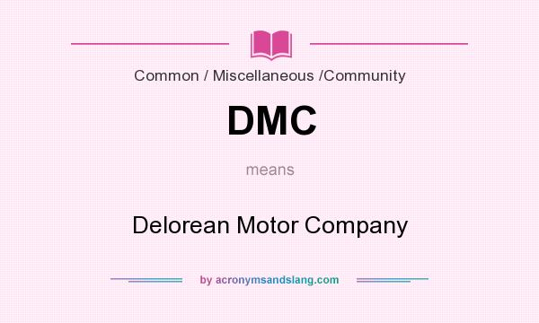 What does DMC mean? It stands for Delorean Motor Company