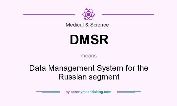 What does DMSR mean? It stands for Data Management System for the Russian segment