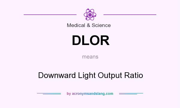 What does DLOR mean? It stands for Downward Light Output Ratio