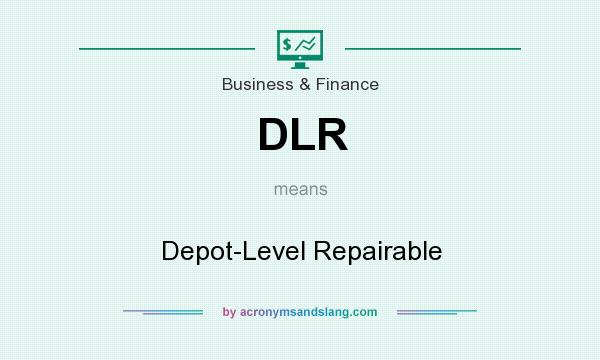 What does DLR mean? It stands for Depot-Level Repairable